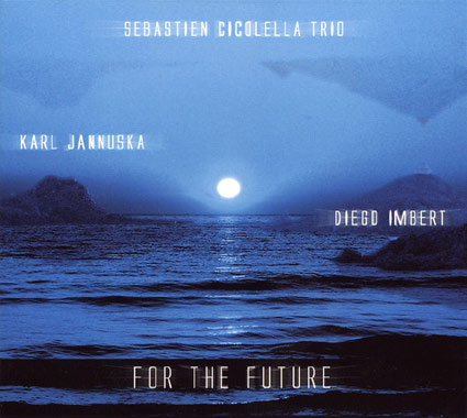 Seb CICOLELLA Trio-For the Future- 2006